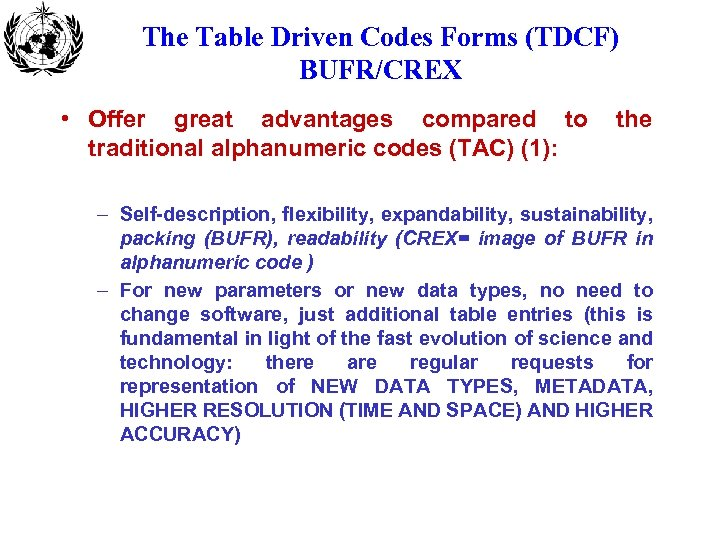 The Table Driven Codes Forms (TDCF) BUFR/CREX • Offer great advantages compared to the