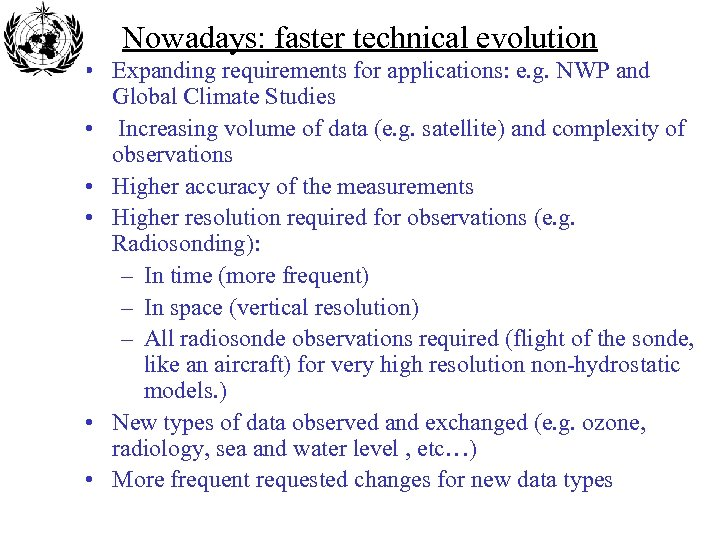 Nowadays: faster technical evolution • Expanding requirements for applications: e. g. NWP and Global
