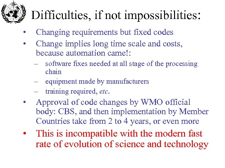 Difficulties, if not impossibilities: • • Changing requirements but fixed codes Change implies long