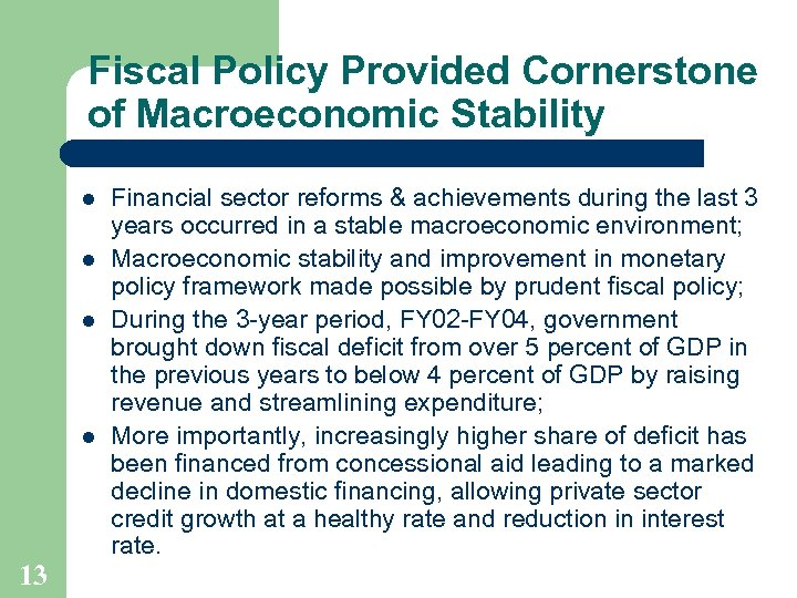Fiscal Policy Provided Cornerstone of Macroeconomic Stability l l 13 Financial sector reforms &