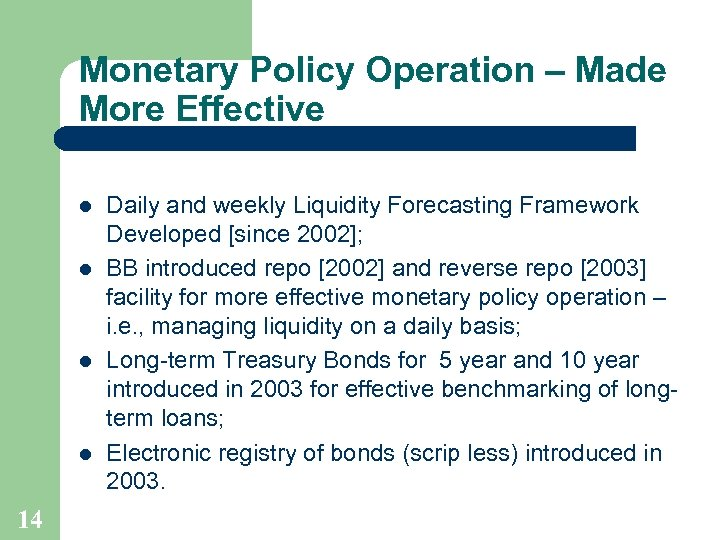 Monetary Policy Operation – Made More Effective l l 14 Daily and weekly Liquidity