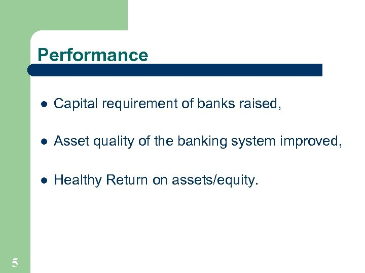Performance l Capital requirement of banks raised, l Asset quality of the banking system