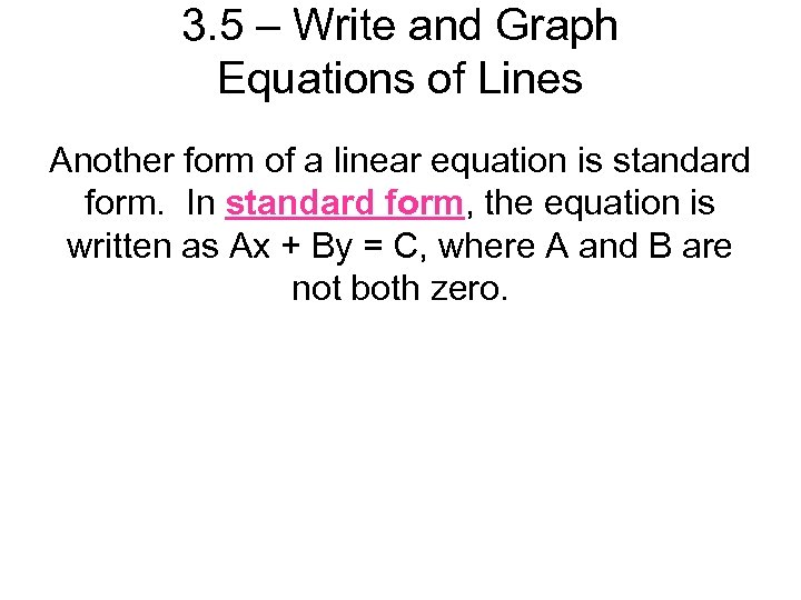 3. 5 – Write and Graph Equations of Lines Another form of a linear