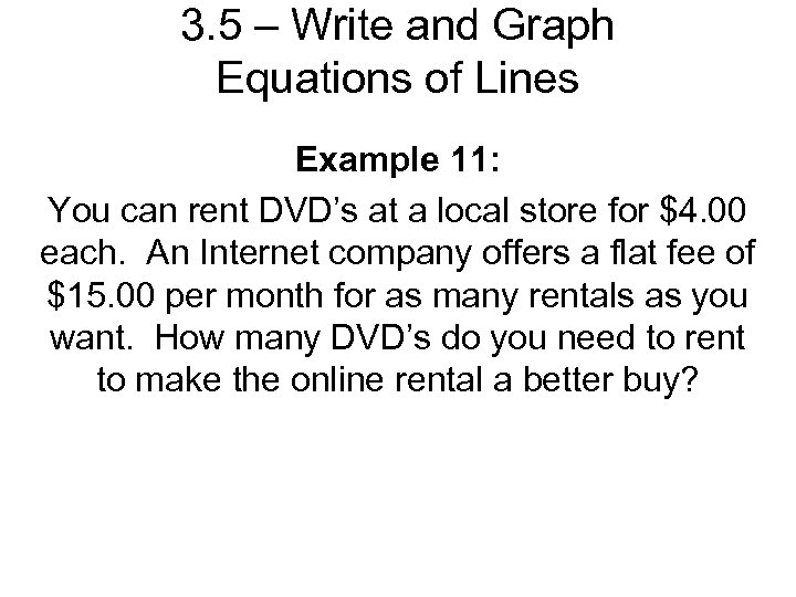 3. 5 – Write and Graph Equations of Lines Example 11: You can rent