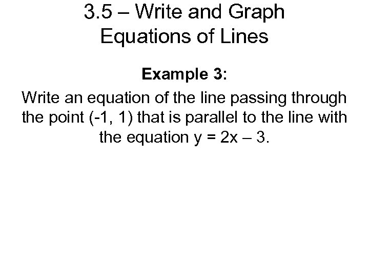 3. 5 – Write and Graph Equations of Lines Example 3: Write an equation