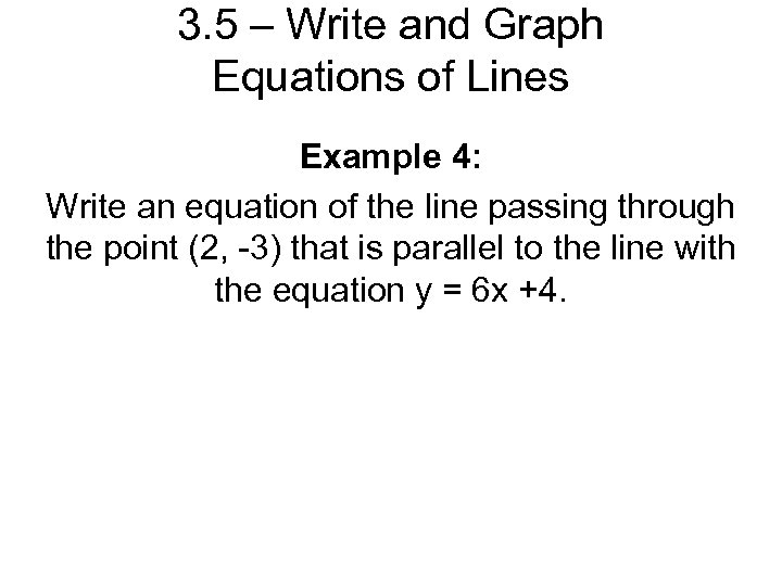 3. 5 – Write and Graph Equations of Lines Example 4: Write an equation