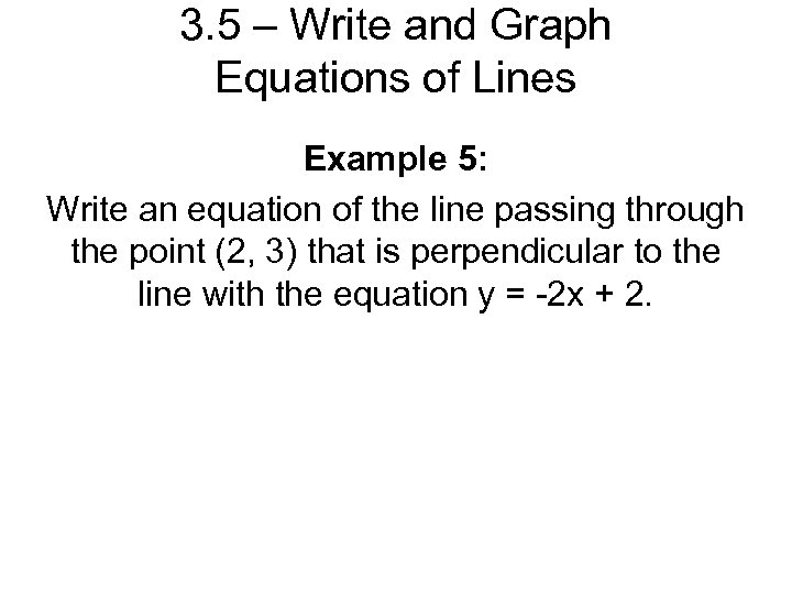 3. 5 – Write and Graph Equations of Lines Example 5: Write an equation