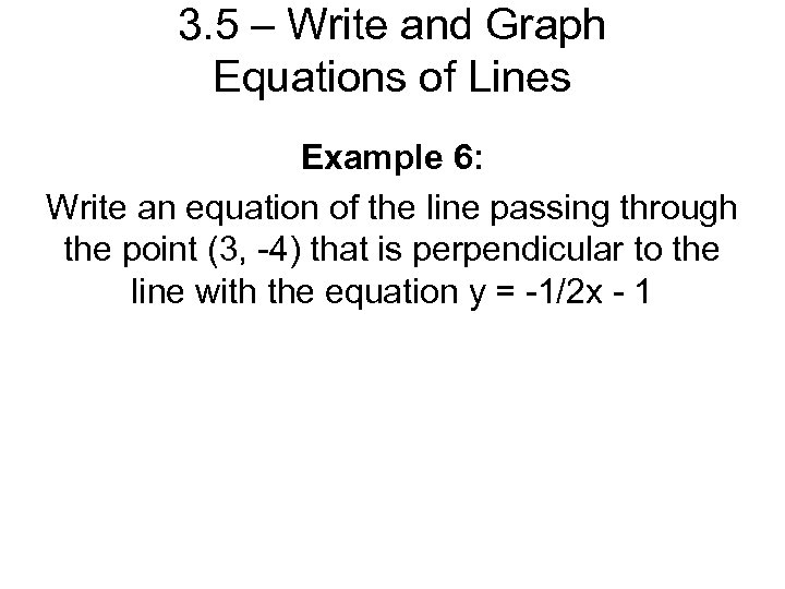 3. 5 – Write and Graph Equations of Lines Example 6: Write an equation