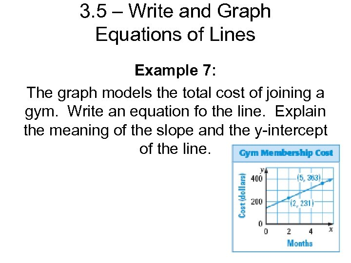 3. 5 – Write and Graph Equations of Lines Example 7: The graph models