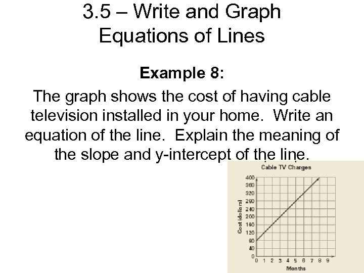 3. 5 – Write and Graph Equations of Lines Example 8: The graph shows