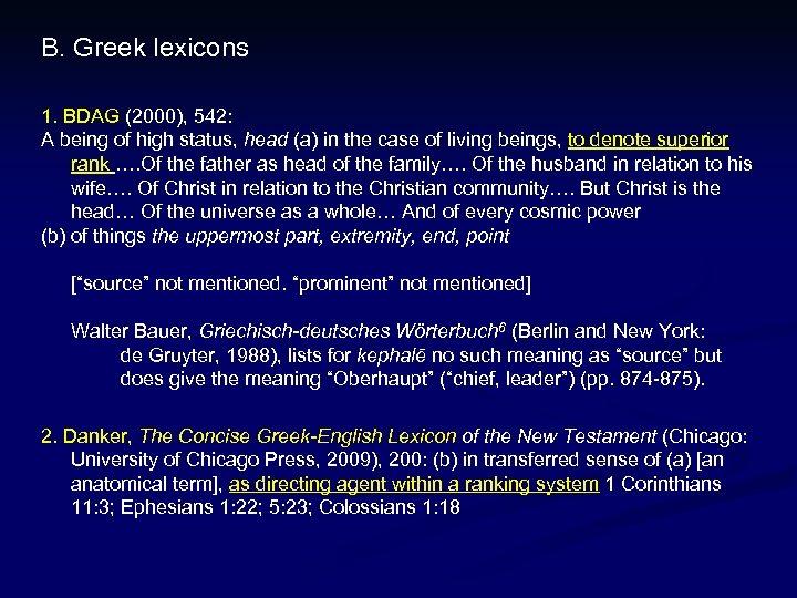 B. Greek lexicons 1. BDAG (2000), 542: A being of high status, head (a)