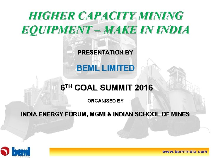 HIGHER CAPACITY MINING EQUIPMENT – MAKE IN INDIA PRESENTATION BY BEML LIMITED 6 TH