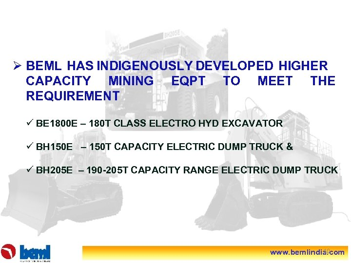 Ø BEML HAS INDIGENOUSLY DEVELOPED HIGHER CAPACITY MINING EQPT TO MEET THE REQUIREMENT ü