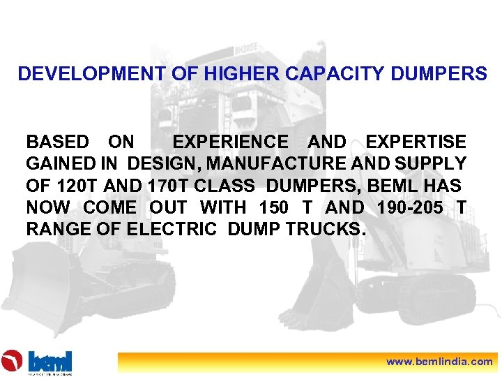 DEVELOPMENT OF HIGHER CAPACITY DUMPERS BASED ON EXPERIENCE AND EXPERTISE GAINED IN DESIGN, MANUFACTURE