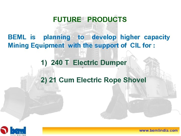 FUTURE PRODUCTS BEML is planning to develop higher capacity Mining Equipment with the support