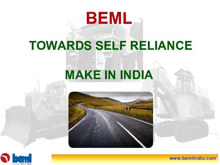 BEML TOWARDS SELF RELIANCE MAKE IN INDIA 7 www. bemlindia. com