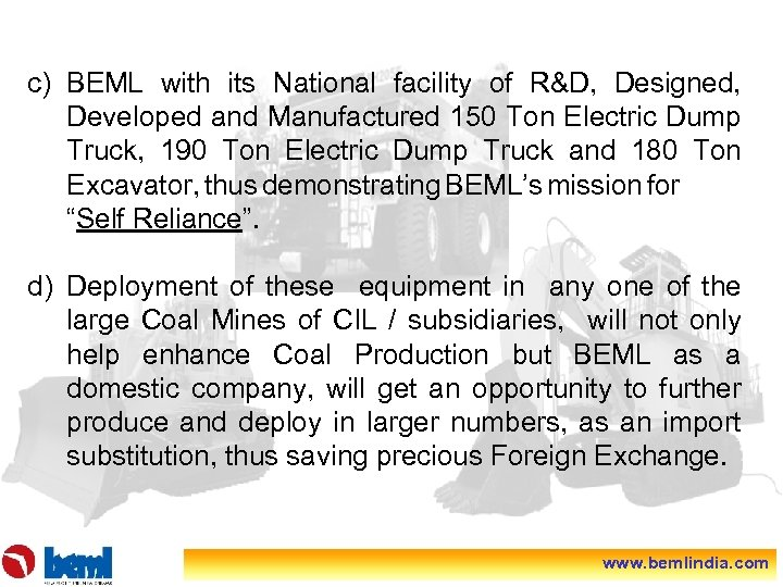 c) BEML with its National facility of R&D, Designed, Developed and Manufactured 150 Ton