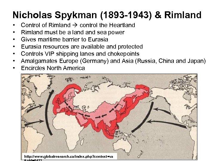 Nicholas Spykman (1893 -1943) & Rimland • • Control of Rimland control the Heartland
