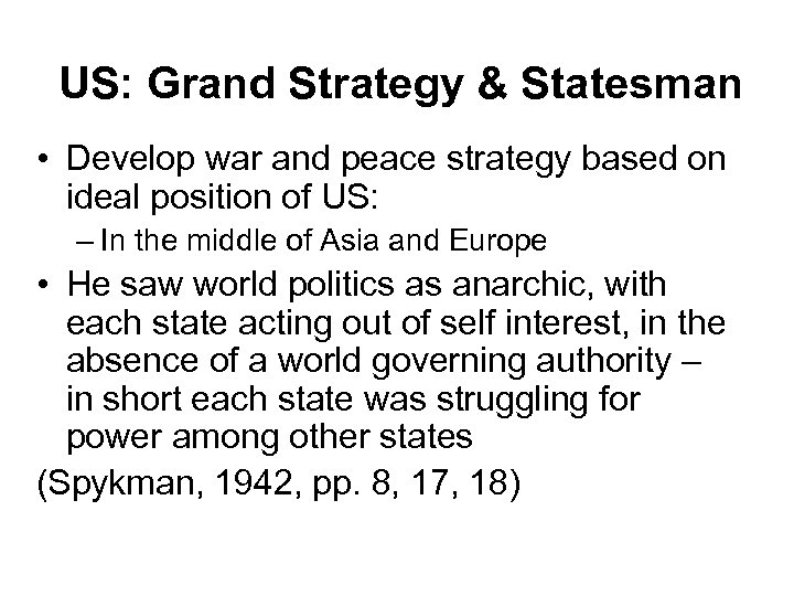 US: Grand Strategy & Statesman • Develop war and peace strategy based on ideal