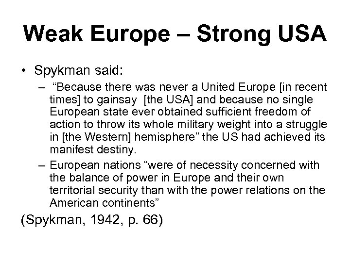 "Weak Europe – Strong USA • Spykman said: – ""Because there was never a"