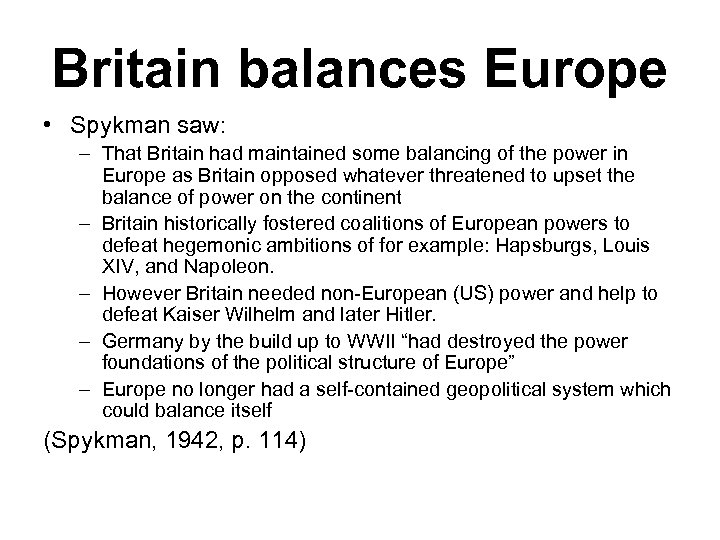Britain balances Europe • Spykman saw: – That Britain had maintained some balancing of