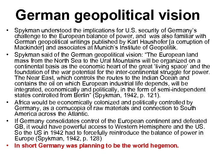 German geopolitical vision • Spykman understood the implications for U. S. security of Germany's