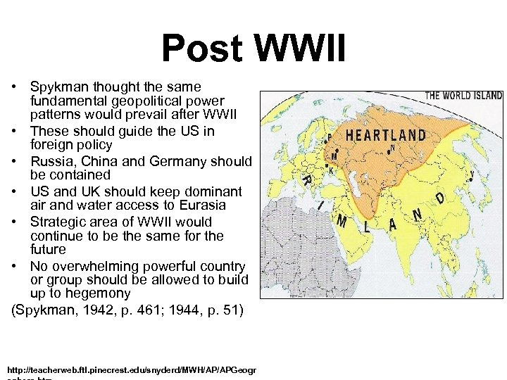 Post WWII • Spykman thought the same fundamental geopolitical power patterns would prevail after