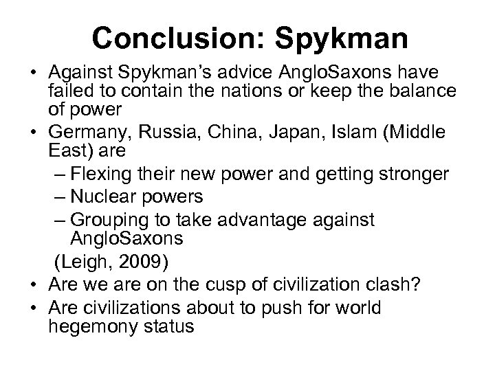 Conclusion: Spykman • Against Spykman's advice Anglo. Saxons have failed to contain the nations