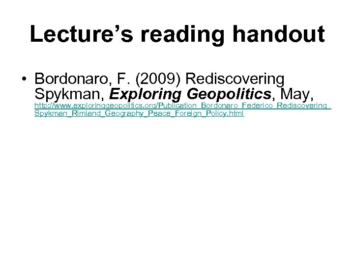 Lecture's reading handout • Bordonaro, F. (2009) Rediscovering Spykman, Exploring Geopolitics, May, http: //www.