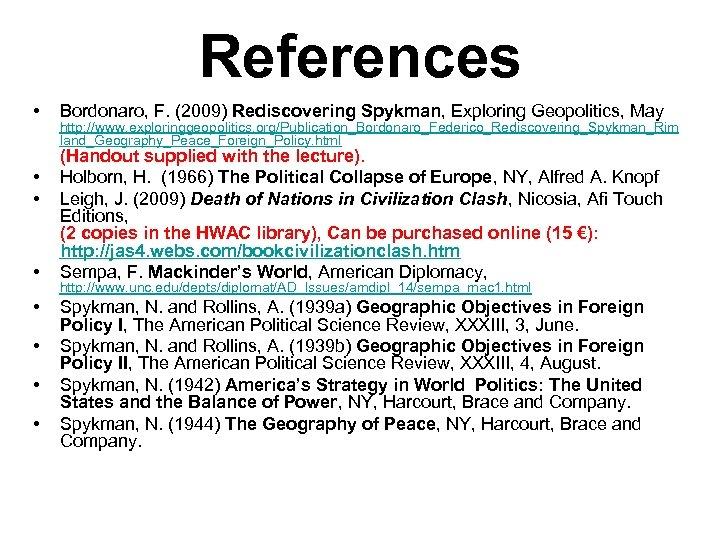 References • • Bordonaro, F. (2009) Rediscovering Spykman, Exploring Geopolitics, May http: //www. exploringgeopolitics.