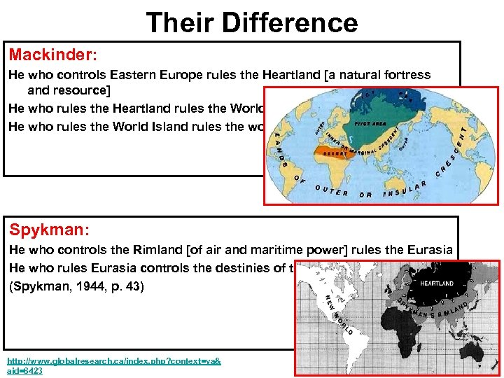 Their Difference Mackinder: He who controls Eastern Europe rules the Heartland [a natural fortress