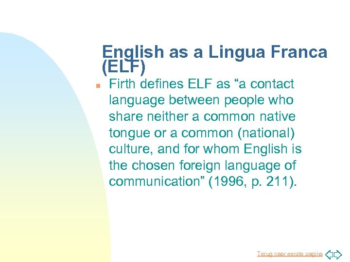 "English as a Lingua Franca (ELF) n Firth defines ELF as ""a contact language"