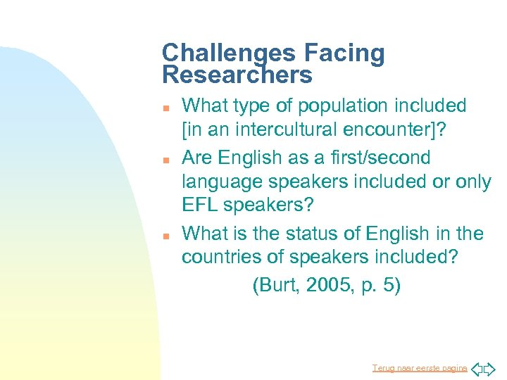 Challenges Facing Researchers n n n What type of population included [in an intercultural
