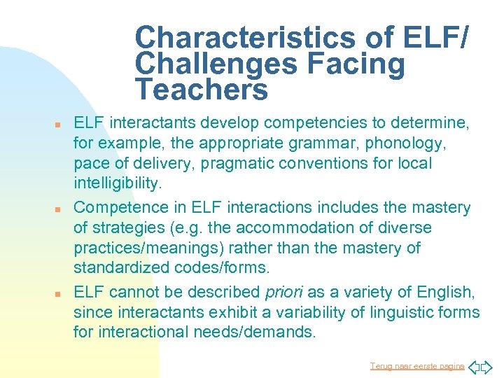 Characteristics of ELF/ Challenges Facing Teachers n n n ELF interactants develop competencies to