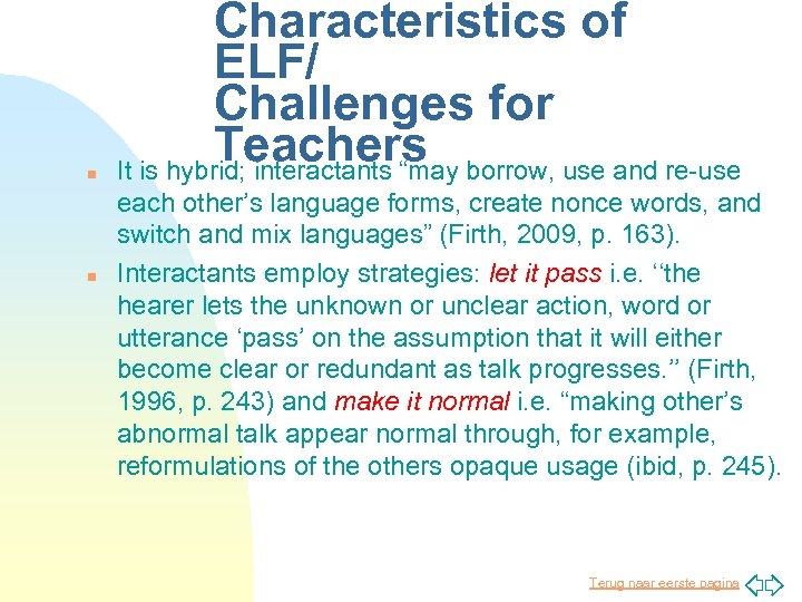"""n n Characteristics of ELF/ Challenges for Teachers It is hybrid; interactants """"may borrow,"""