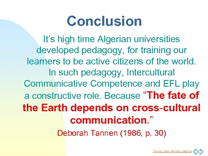 Conclusion It's high time Algerian universities developed pedagogy, for training our learners to be