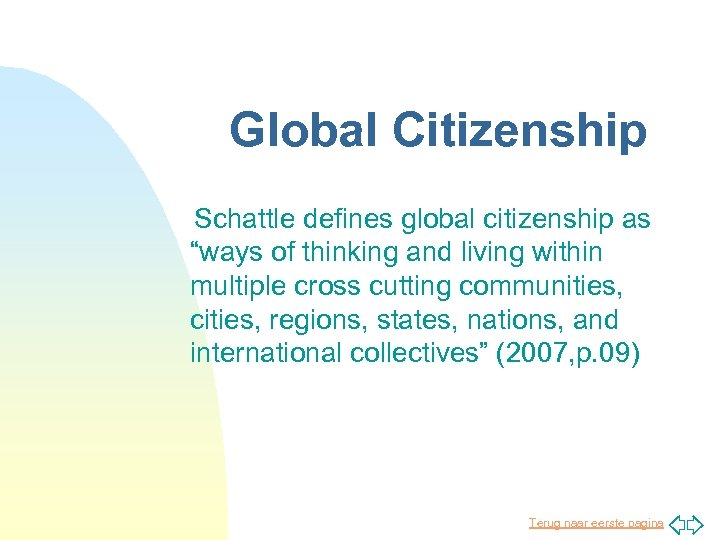 """Global Citizenship Schattle defines global citizenship as """"ways of thinking and living within multiple"""