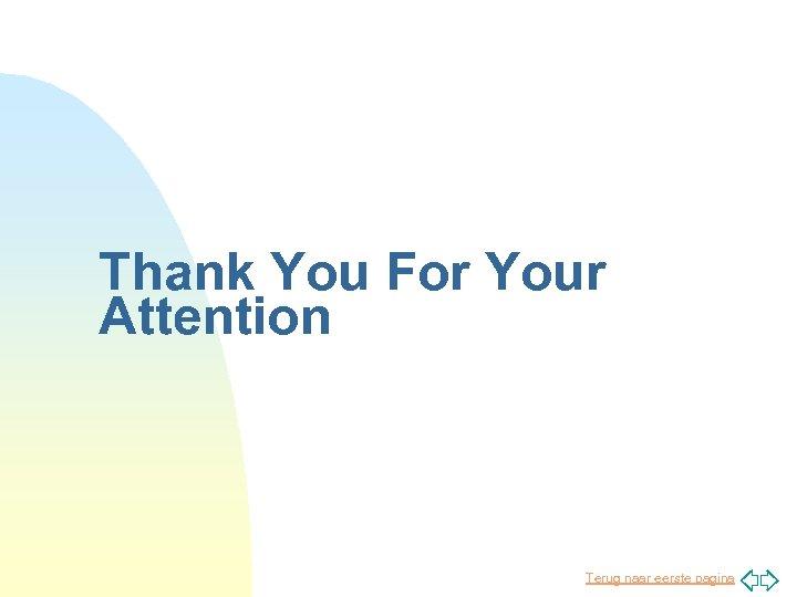 Thank You For Your Attention Terug naar eerste pagina