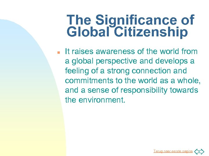 The Significance of Global Citizenship n It raises awareness of the world from a
