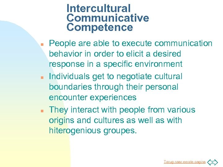 Intercultural Communicative Competence n n n People are able to execute communication behavior in