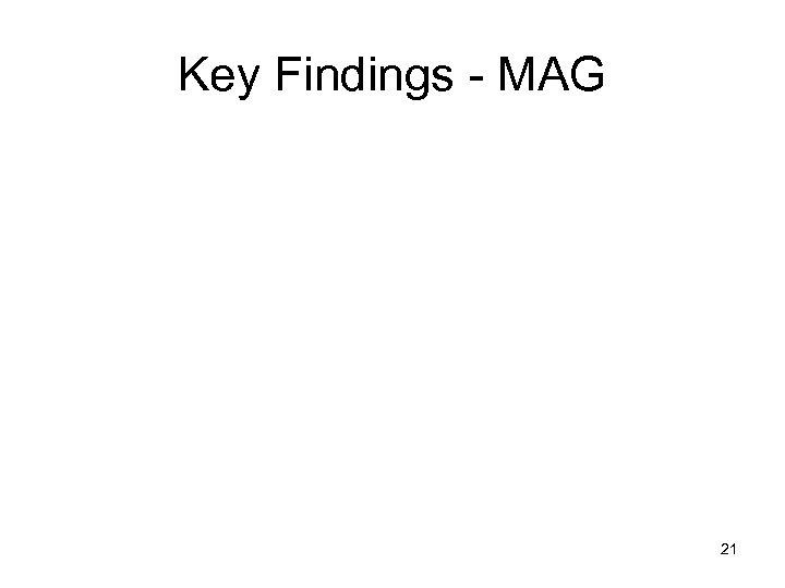 Key Findings - MAG 21
