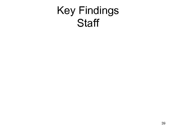 Key Findings Staff 39