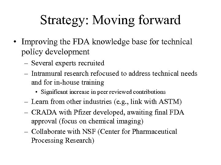 Strategy: Moving forward • Improving the FDA knowledge base for technical policy development –