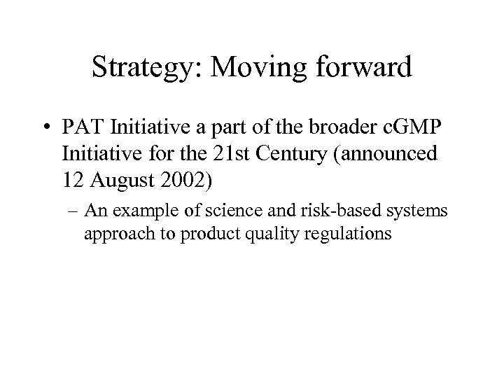 Strategy: Moving forward • PAT Initiative a part of the broader c. GMP Initiative