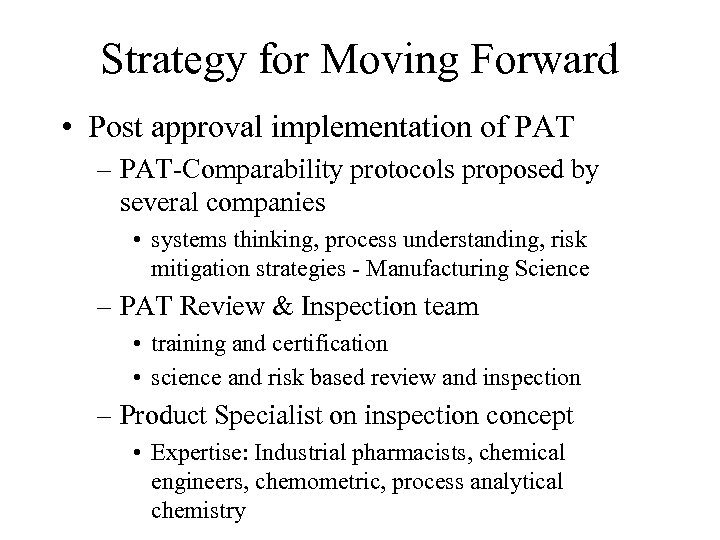 Strategy for Moving Forward • Post approval implementation of PAT – PAT-Comparability protocols proposed