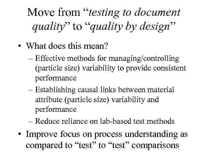 """Move from """"testing to document quality"""" to """"quality by design"""" • What does this"""