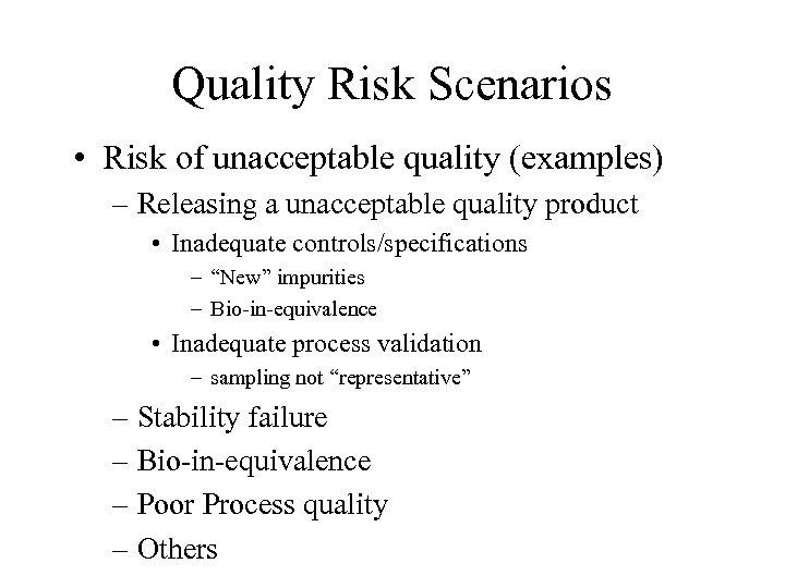 Quality Risk Scenarios • Risk of unacceptable quality (examples) – Releasing a unacceptable quality
