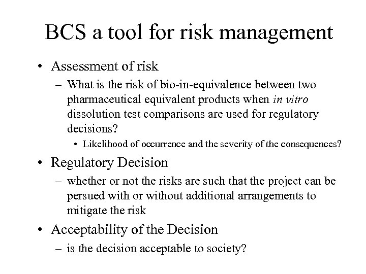 BCS a tool for risk management • Assessment of risk – What is the