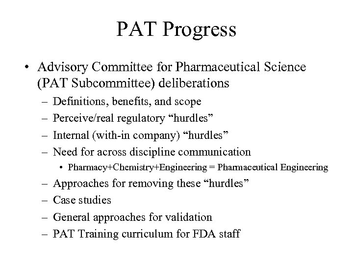 PAT Progress • Advisory Committee for Pharmaceutical Science (PAT Subcommittee) deliberations – – Definitions,