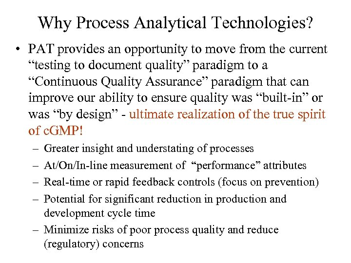 Why Process Analytical Technologies? • PAT provides an opportunity to move from the current